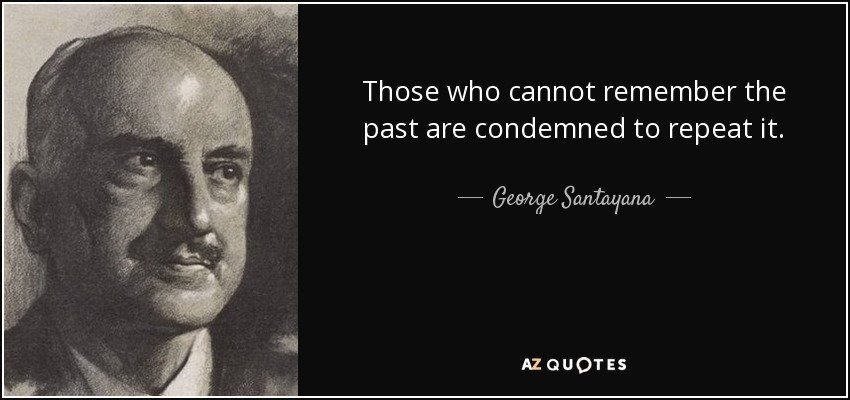 quote-those-who-cannot-remember-the-past-are-condemned-to-repeat-it-george-santayana-25-87-01.jpg