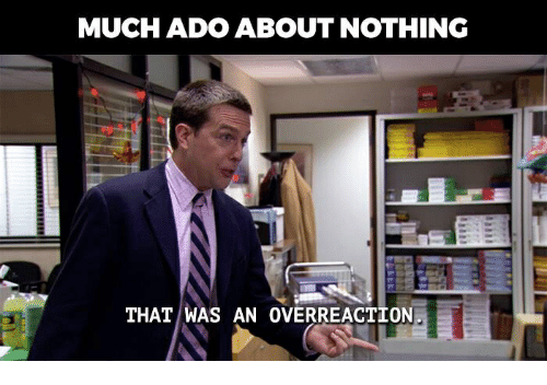 much-ado-about-nothing-that-was-an-overreaction-34832387.png.a8cea79a69aaf64d2778be604d1eeff3.png