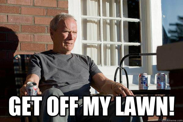 get off of my lawn.jpg